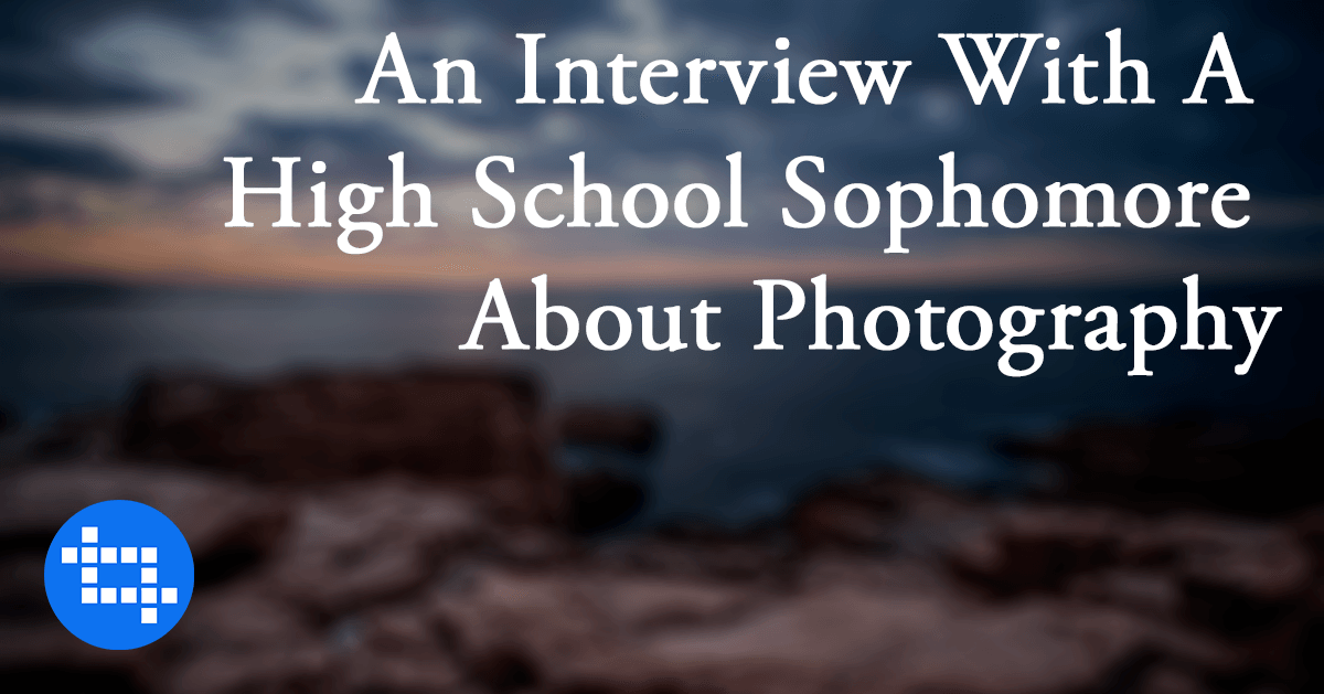 An Interview With A High School Sophomore About Photography