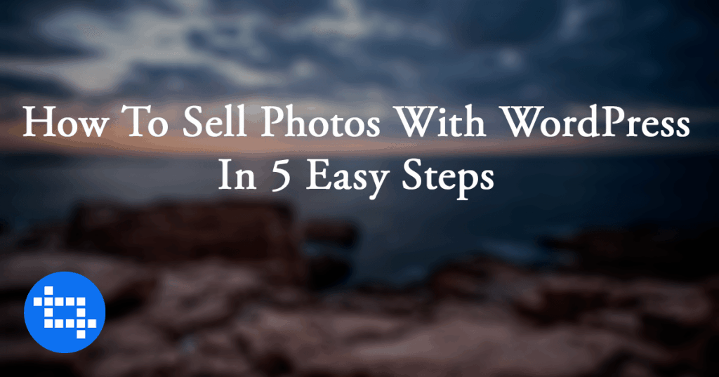How To Sell Photos With WordPress In 5 Easy Steps