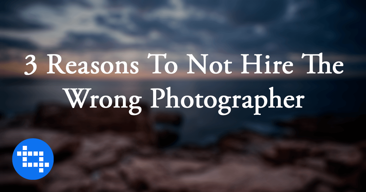 reason-not-to-hire-wrong-photographer