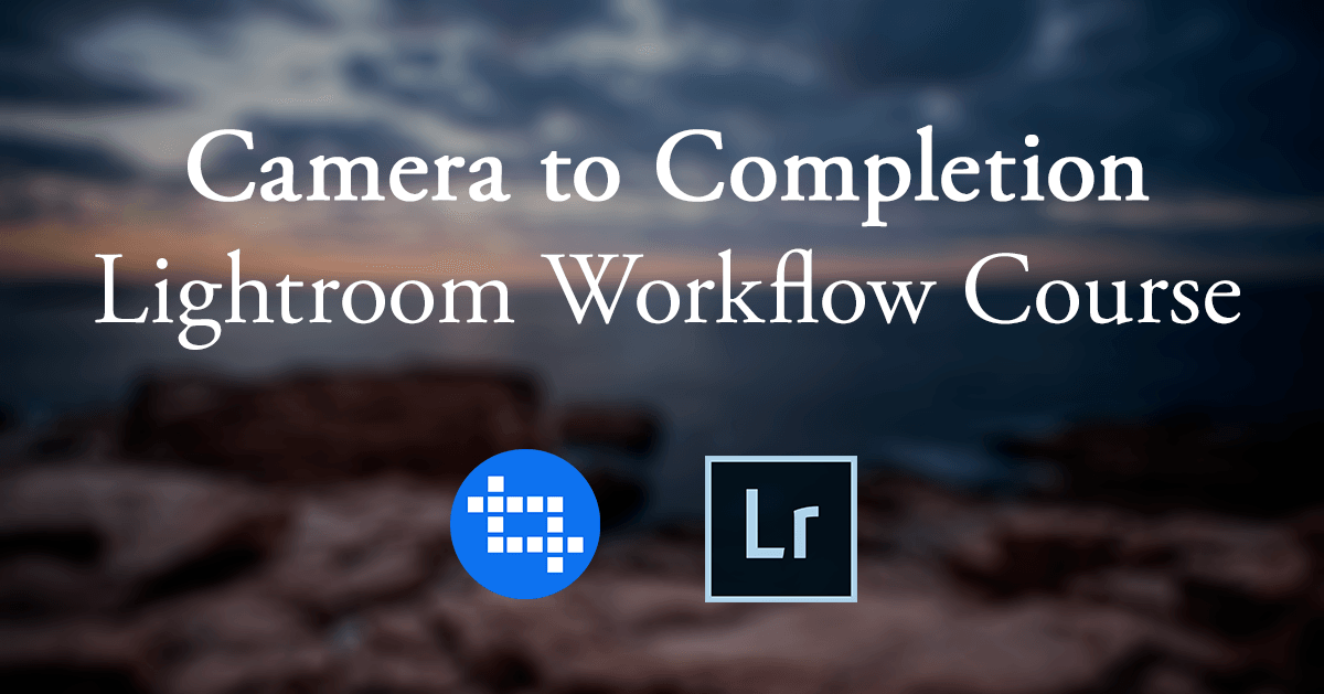 Camera to Completion: Lightroom Workflow Course