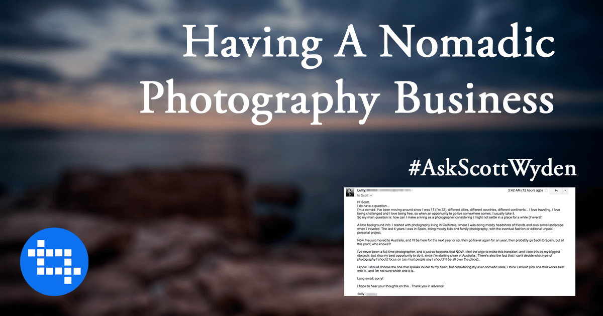 #AskScottWyden Having A Nomadic Photography Business