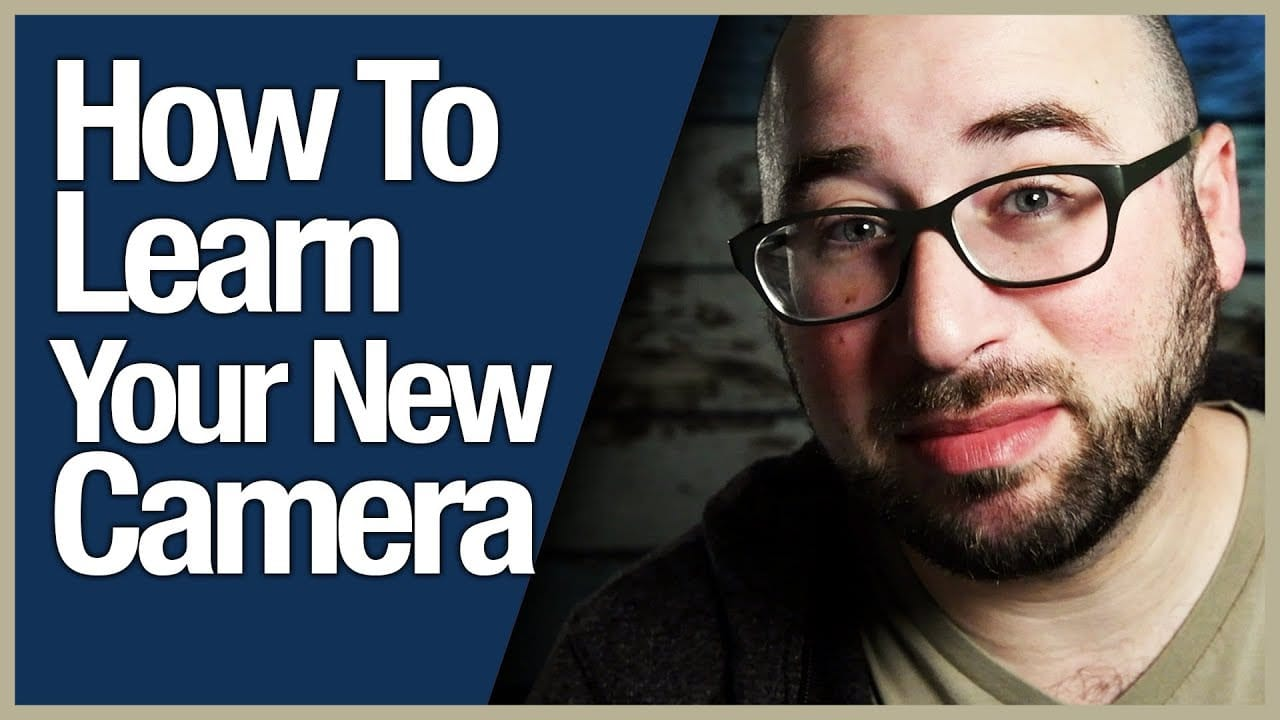 How To Learn Your New Camera