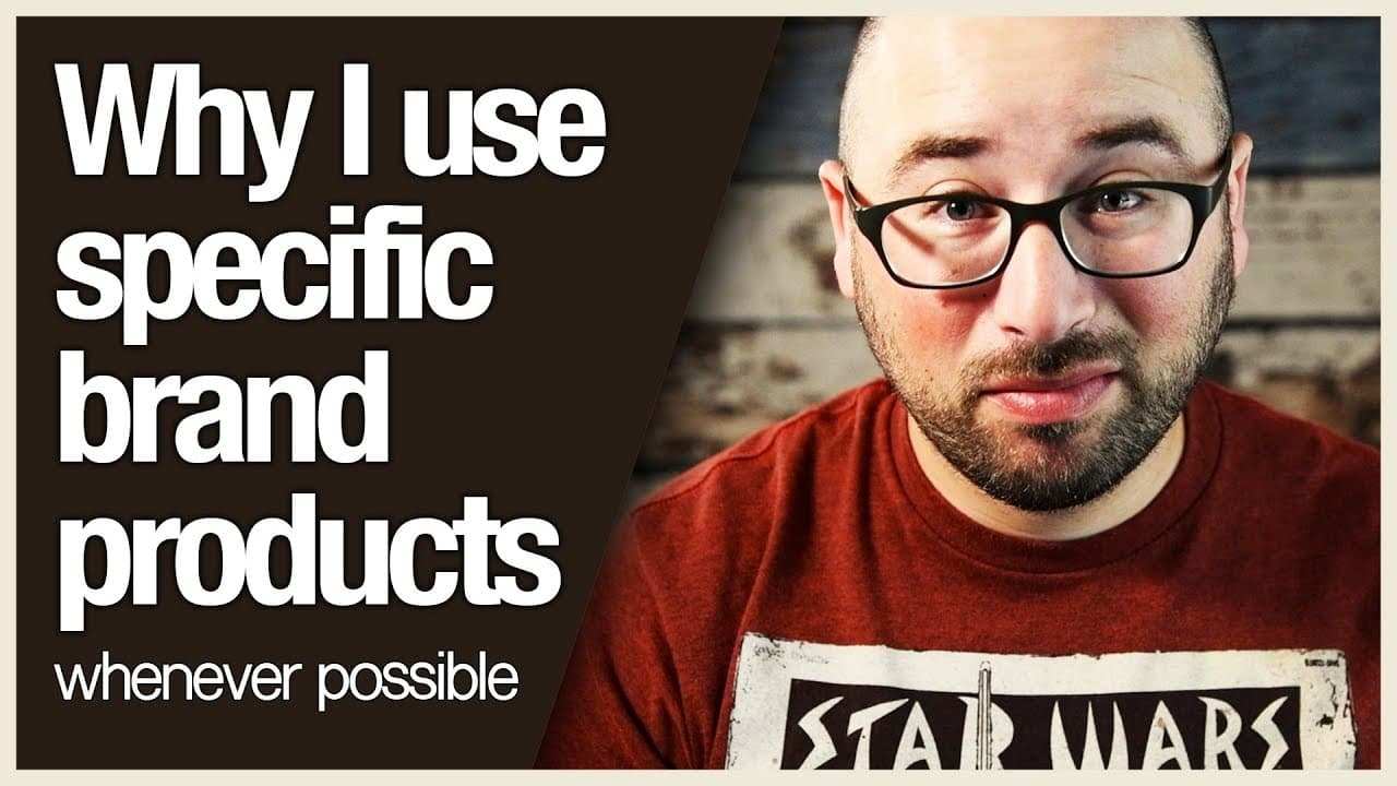 Why I use specific brand products whenever possible