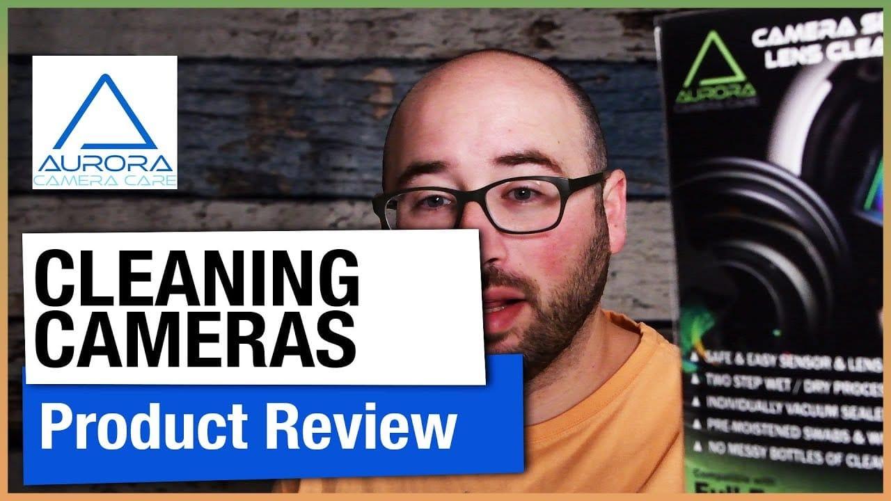 Camera Sensor Cleaning – Aurora Camera Care Kit Review