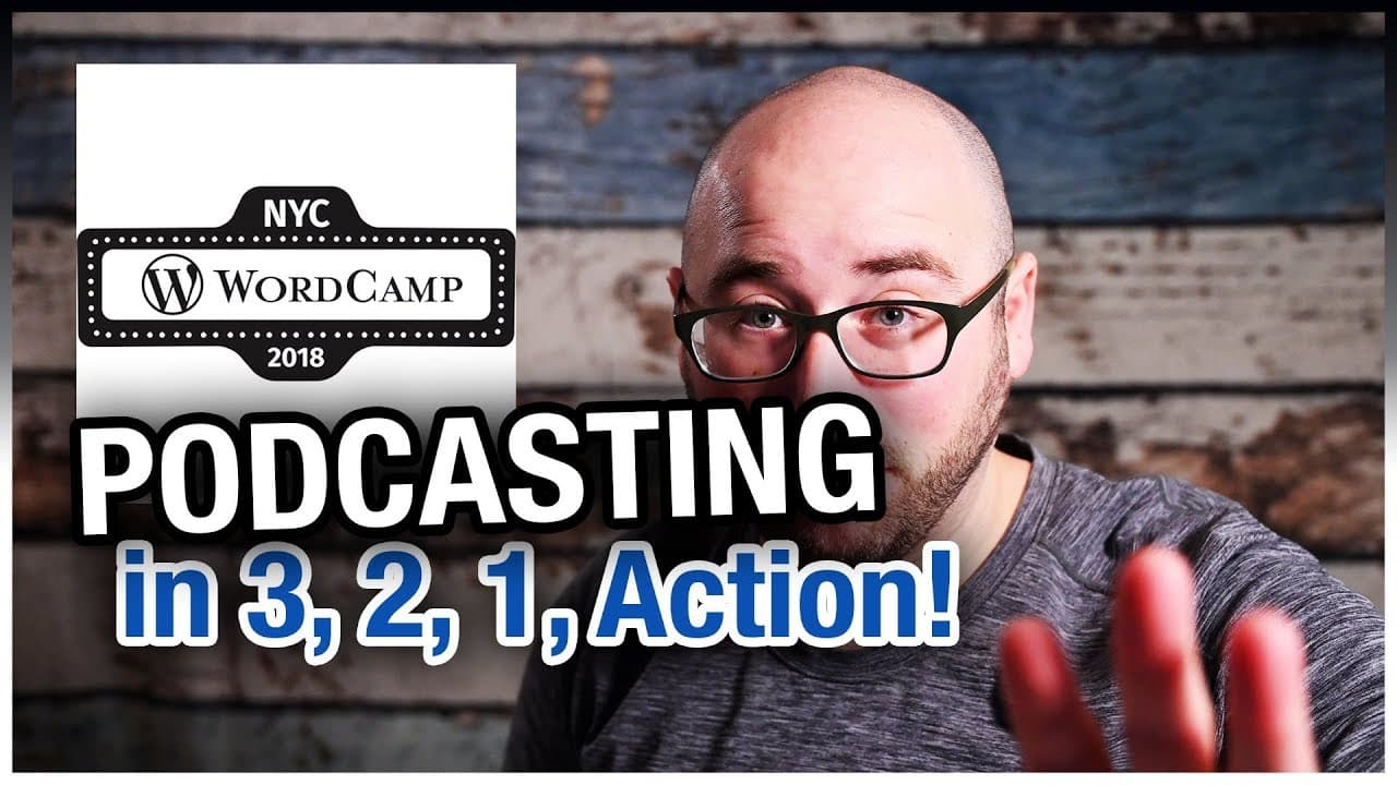 Podcasting in 3, 2, 1, Action! My 2018 WordCamp NYC Session