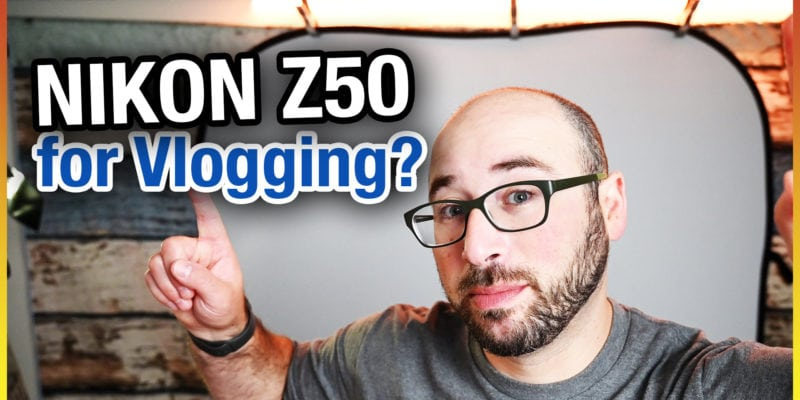 Nikon Z50 for Vlogging?